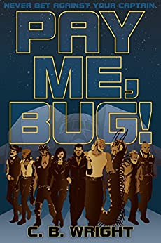Pay Me, Bug! by [Wright, C. B.]