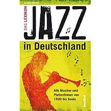 Jazz in Deutschland: Das Lexikon - Alle Musiker und Plattenfirmen von 1920 bis heute
