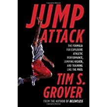 Jump Attack: The Formula for Explosive Athletic Performance, Jumping Higher, and Training Like the Pros.