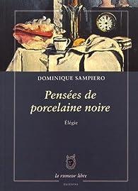 Pensees de Porcelaine Noire par Dominique Sampiero