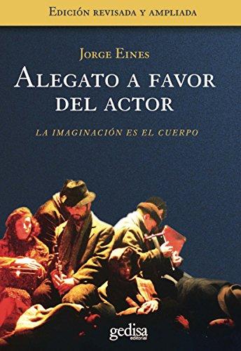 Alegato a favor del actor: La imaginación es el cuerpo (Arte y acción)
