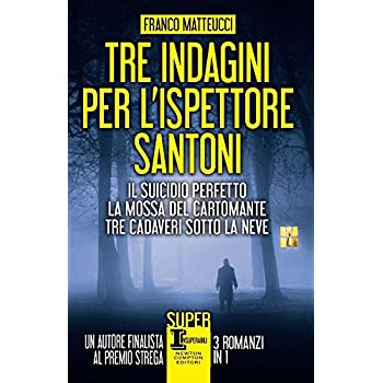 Tre Indagini Per L'ispettore Santoni: Il Suicidio Perfetto-La Mossa Del Cartomante-Tre Cadaveri Sotto La Neve