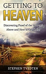 Getting to Heaven: One Man's Journey to Discovering Proof of the Heavens Above, and How to Get There (English Edition)