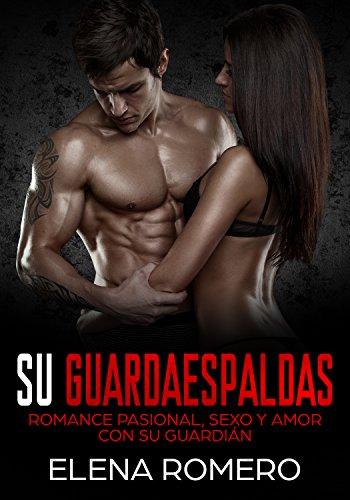 Su Guardaespaldas: Romance Pasional, Sexo y Amor con su Guardián (Novela Romántica y Erótica)