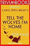 Trivia: Tell the Wolves I'm Home: A Novel By Carol Rifka Brunt (Trivia-On-Books)