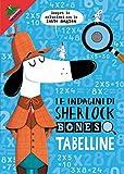 Tabelline. Le indagini di Sherlock Bones. Con gadget