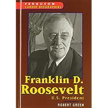 Franklin D. Roosevelt: U.S. President (Ferguson Career Biographies)