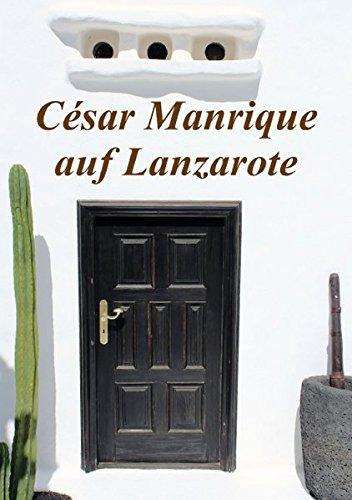 César Manrique auf Lanzarote (Tischaufsteller DIN A5 hoch): Flipart,zeigt einen kleinen Einblick in das Schaffen des Künstlers César Manrique ... [Taschenbuch] [Jun 10, 2013] r.gue., k.A.