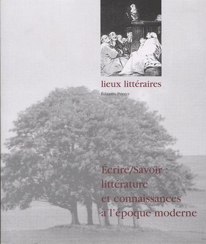 Ecrire/savoir : littrature et connaissances  l'poque moderne