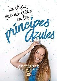 La chica que no creía en los príncipes azules par A.S. Torres