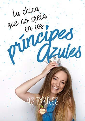 La chica que no creía en los príncipes azules por A.S. Torres