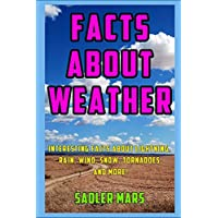 Facts about Weather: Interesting Facts about Lightning, Rain, Wind, Snow, Tornadoes, and more! (Facts about Stuff)