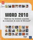 Word 2010 - Maîtrisez les fonctions avancées du traitement de texte de Microsoft®...