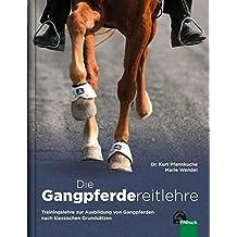 Die Gangpferdereitlehre: Trainingslehre zur Ausbildung von Gangpferden nach klassischen Grundsätzen