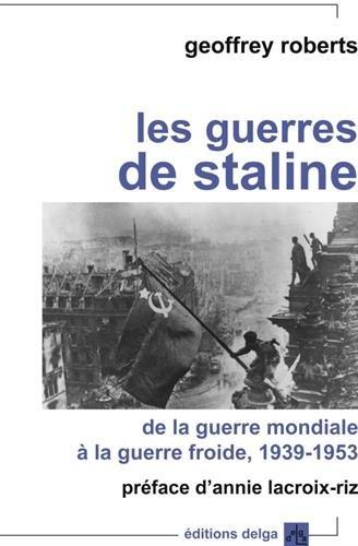 Les guerres de Staline : De la guerre mondiale à la guerre froide