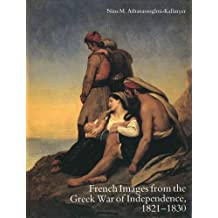French Images from the Greek War of Independence, 1821-1830: Art and Politics Under the Restoration