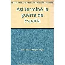 ASÍ TERMINÓ LA GUERRA DE ESPAÑA 2ª edición (Estudios)
