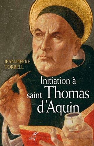 Initiation à saint Thomas d'Aquin : Sa personne et son oeuvre - Jean-Pierre Torrell