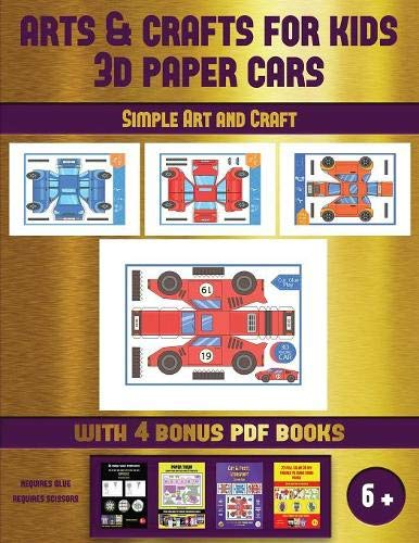 Simple Art and Craft (Arts and Crafts for kids - 3D Paper Cars): A great DIY paper craft gift for kids that offers hours of fun