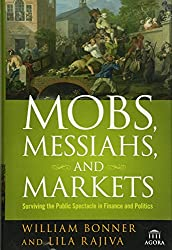 Mobs, Messiahs, and Markets: Surviving the Public Spectacle in Finance and Politics (Agora Series)