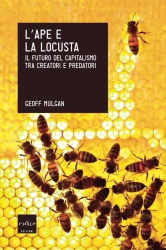 L'ape e la locusta. Il futuro del capitalismo tra creatori e predatori