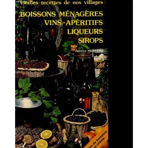 Vieilles recettes de nos villgaes. boisson menageres, vins, aperitifs, liqueurs, sirops