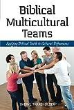 Biblical Multicultural Teams by Sheryl Takagi Silzer (2011-09-09)
