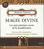 Magie divine - Les sept principes sacrés de la manifestation - Une nouvelle interprétation du manuel hermétique classique Le Kybalion (1CD audio)