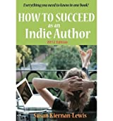 [(How to Succeed as an Indie Author )] [Author: Susan Kiernan-Lewis] [Feb-2012]