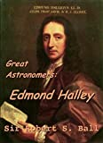 Edmond Halley Biography & Autobiography (Illustrated): History Of Astronomy, Science & Technology (Great Astronomers Book 5) (English Edition)