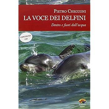 La Voce Dei Delfini. Dentro E Fuori Dall'acqua. Con Cd Audio