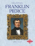 Franklin Pierce (Profiles of the Presidents (Compass Point Press))