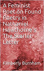 A Feminist Poet on Found Poetry in Nathaniel Hawthorne's The Scarlet Letter (English Edition)