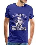 Spreadshirt Eishockey Eis Ruft Ich Muss Gehen Spruch Männer Premium T-Shirt, S, Königsblau