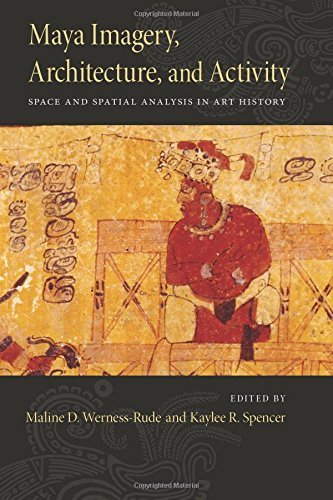 Maya Imagery, Architecture, and Activity: Space and Spatial Analysis in Art History (2015-05-30)