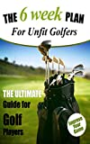The 6 Week Plan for Unfit Golfers: The Ultimate Guide for Golf Players
