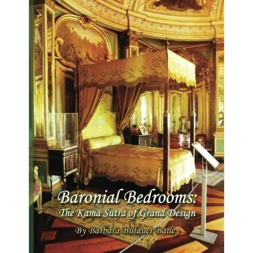Baronial Bedrooms: The Kama Sutra of Grand Design by Barbara Billauer Bailey (2013-11-14)