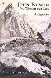 John Ruskin: No Wealth But Life: Written by John Batchelor, 2013 Edition, Publisher: Pimlico [Paperback]