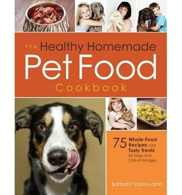 [ THE HEALTHY HOMEMADE PET FOOD COOKBOOK: 75 WHOLE-FOOD RECIPES AND TASTY TREATS FOR DOGS AND CATS OF ALL AGES ] BY Laino, Barbara ( Author ) [ 2013 ] Paperback