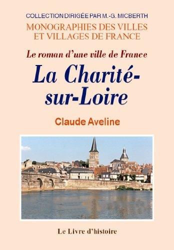 La Charité-Sur-Loire. le Roman d'une Ville de France