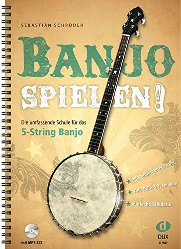 Banjo spielen! Die umfassende Schule für das 5-String Banjo mit MP3-CD