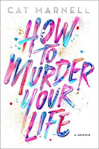 how-to-murder-your-life-a-memoir-english-edition