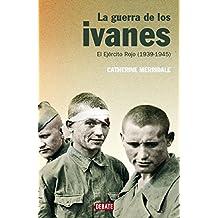 La guerra de los ivanes: El Ejército Rojo (1939-1945) (HISTORIAS)