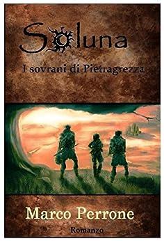Soluna - I sovrani di Pietragrezza di [Perrone, Marco]