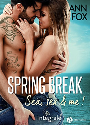 Spring Break - Intégrale: Sea, sex and me ! par [Fox, Ann ]