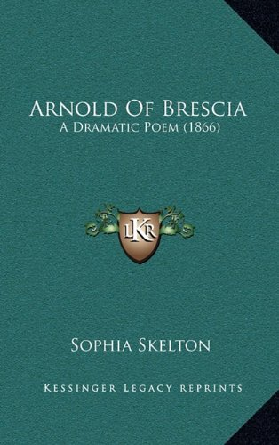 Arnold of Brescia: A Dramatic Poem (1866)