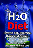The H2O Diet: How to Eat, Exercise, Drink and Dream. (English Edition)