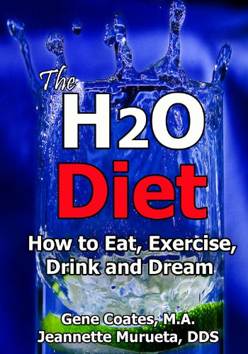 The H2O Diet: How to Eat, Exercise, Drink and Dream. (The Water ...