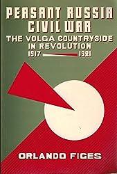 Peasant Russia, Civil War: The Volga Countryside in Revolution, 1917-21 (1917-1921)