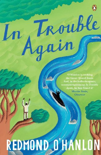 In Trouble Again: A Journey Between the Orinoco and the Amazon (English Edition)